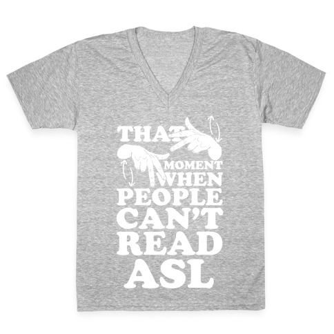That Awkward Moment When People Can't Read ASL V-Neck Tee Shirt