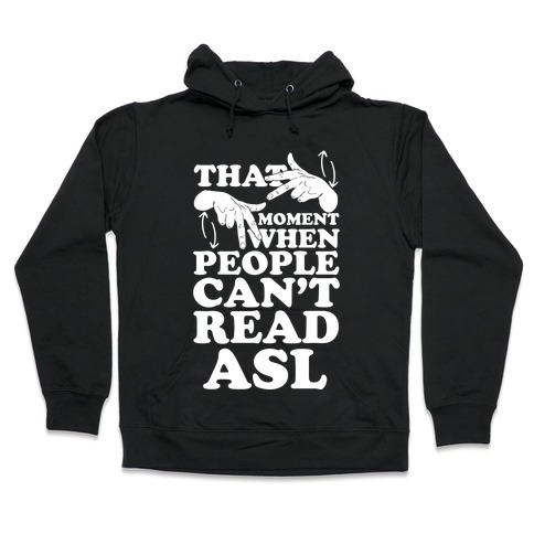 That Awkward Moment When People Can't Read ASL Hooded Sweatshirt