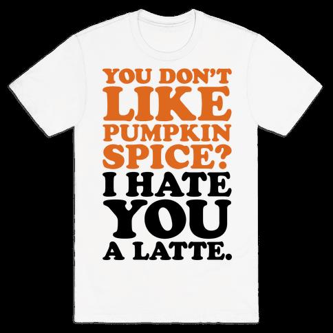 You Don't Like Pumpkin Spice? Mens T-Shirt
