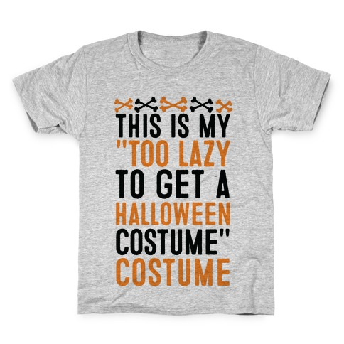 "This Is My ""Too Lazy To Get A Halloween Costume"" Costume Kids T-Shirt"