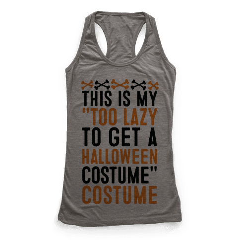 "This Is My ""Too Lazy To Get A Halloween Costume"" Costume Racerback Tank Top"