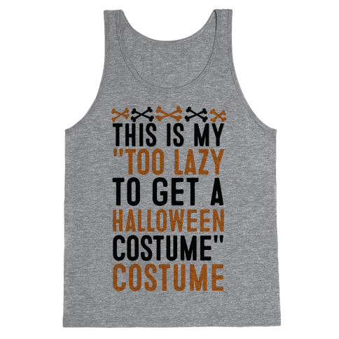 "This Is My ""Too Lazy To Get A Halloween Costume"" Costume Tank Top"