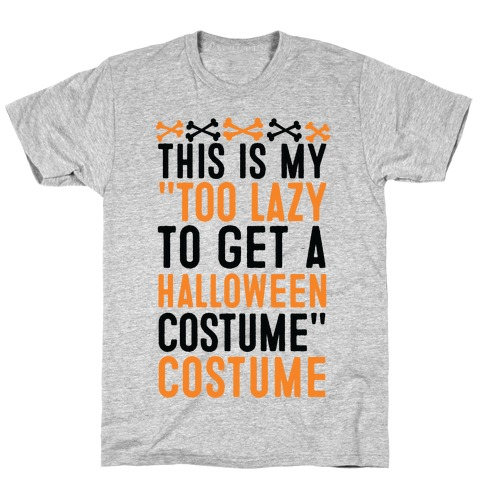 "This Is My ""Too Lazy To Get A Halloween Costume"" Costume T-Shirt"