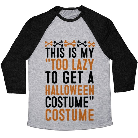 "This Is My ""Too Lazy To Get A Halloween Costume"" Costume Baseball Tee"