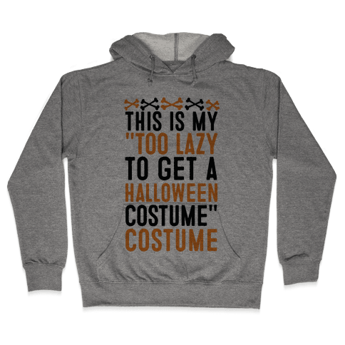 "This Is My ""Too Lazy To Get A Halloween Costume"" Costume Hooded Sweatshirt"