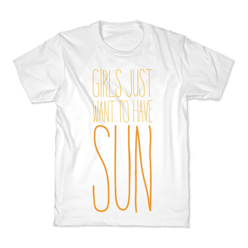 Girls Just Want To Have Sun Kids T-Shirt