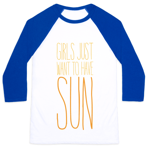 Girls Just Want To Have Sun Baseball Tee
