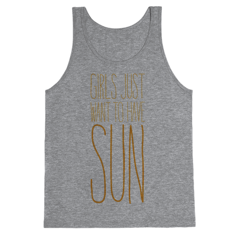 Girls Just Want To Have Sun Tank Top