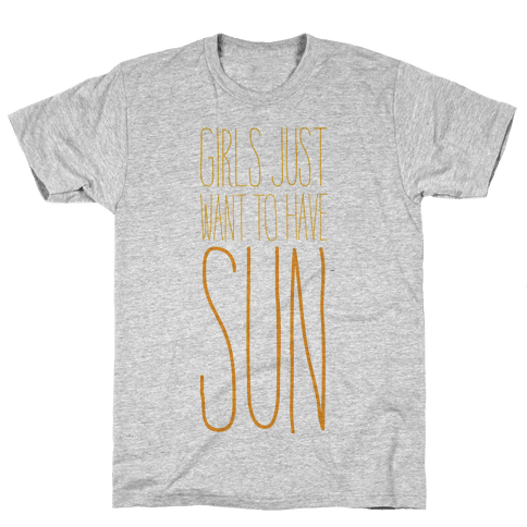 Girls Just Want To Have Sun Mens T-Shirt