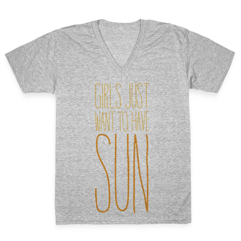 Girls Just Want To Have Sun V-Neck Tee Shirt
