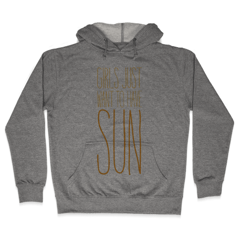 Girls Just Want To Have Sun Hooded Sweatshirt