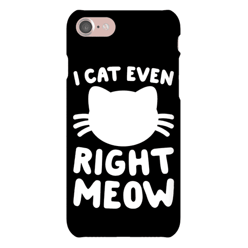 I Cat Even Right Meow Phone Case