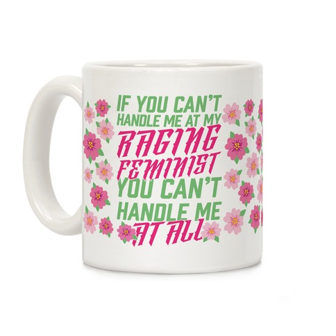 If You Can't Handle Me At My Raging Feminist You Can't Handle Me At All Coffee Mug