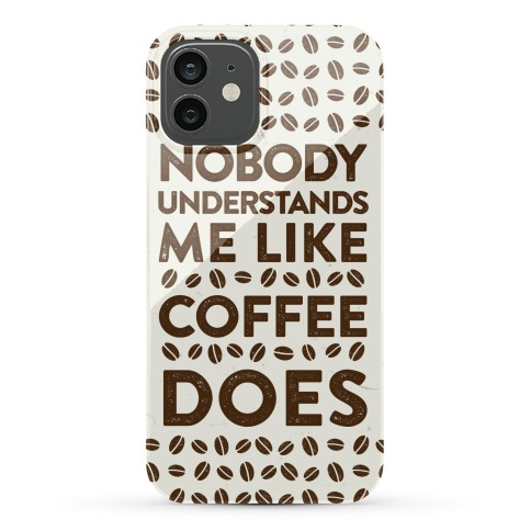 Nobody Understands Me Like Coffee Does Phone Case