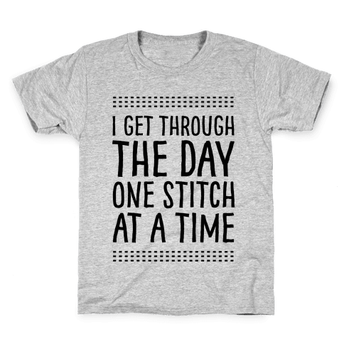 I Get Through The Day One Stitch At A Time Kids T-Shirt