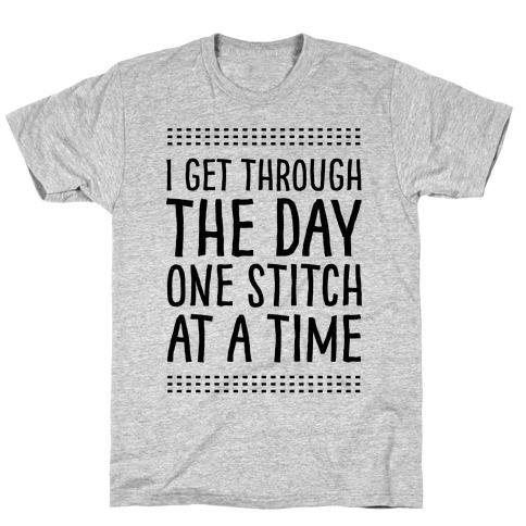 I Get Through The Day One Stitch At A Time Mens T-Shirt