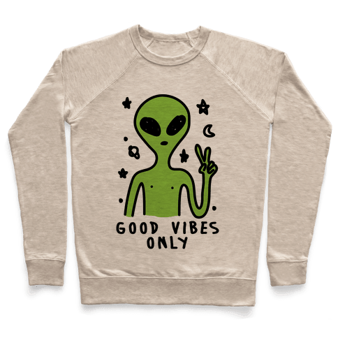 Good Vibes Only Alien Pullover