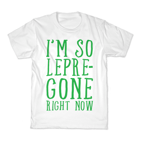 I'm So Lepre-Gone Right now Kids T-Shirt
