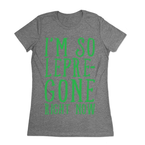 I'm So Lepre-Gone Right now Womens T-Shirt