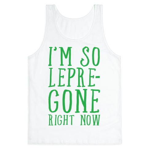 I'm So Lepre-Gone Right now Tank Top