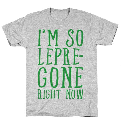 I'm So Lepre-Gone Right now Mens T-Shirt