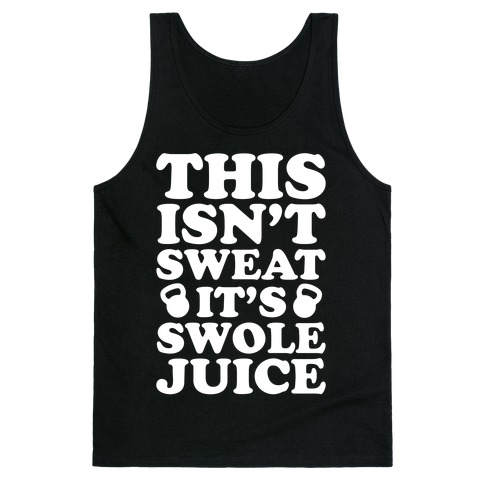 This Isn't Sweat It's Swole Juice Tank Top