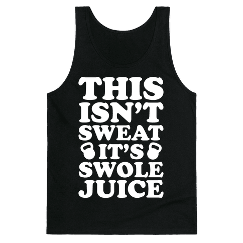This Isn't Sweat It's Swole Juice Tank Top