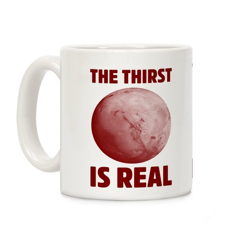 The Thirst is Real Coffee Mug