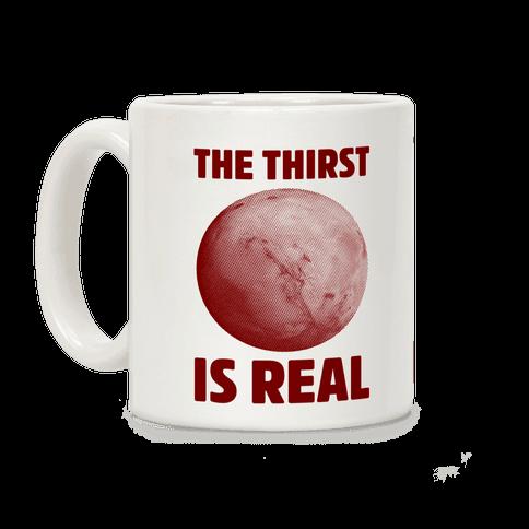 The Thirst is Real Coffee Mug