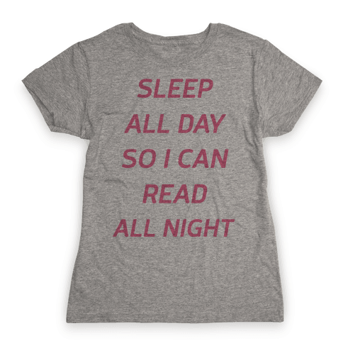 Sleep All Day So I Can Read All Night Womens T-Shirt