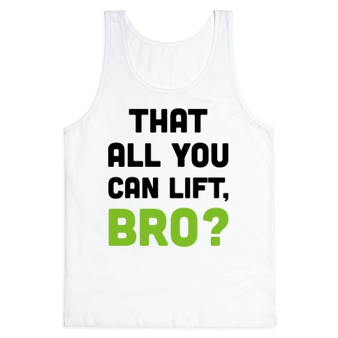 That All You Can Lift, Bro? Tank Top
