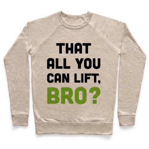 That All You Can Lift, Bro? Pullover