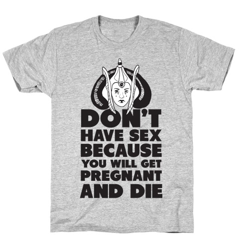 Dont' Have Sex Padme! T-Shirt