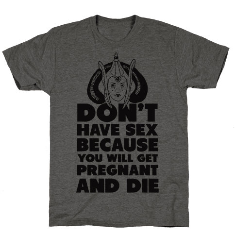 Dont' Have Sex Padme! Mens T-Shirt