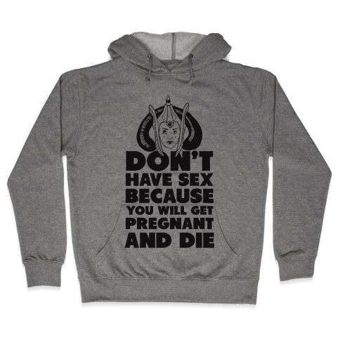 Dont' Have Sex Padme! Hooded Sweatshirt