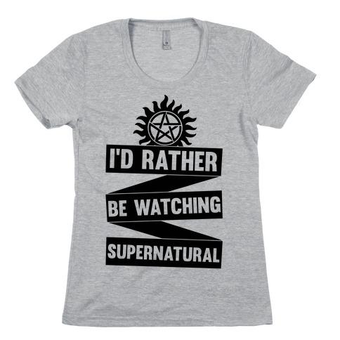I'd Rather Be Watching Supernatural Womens T-Shirt