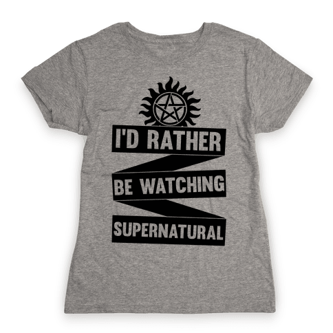 I'd Rather Be Watching Supernatural Womens T-Shirt