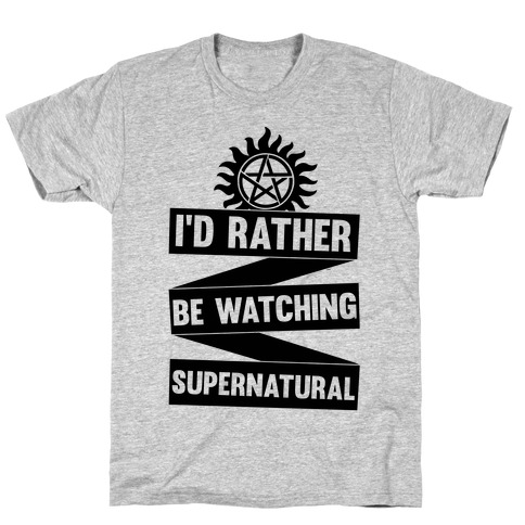 I'd Rather Be Watching Supernatural T-Shirt
