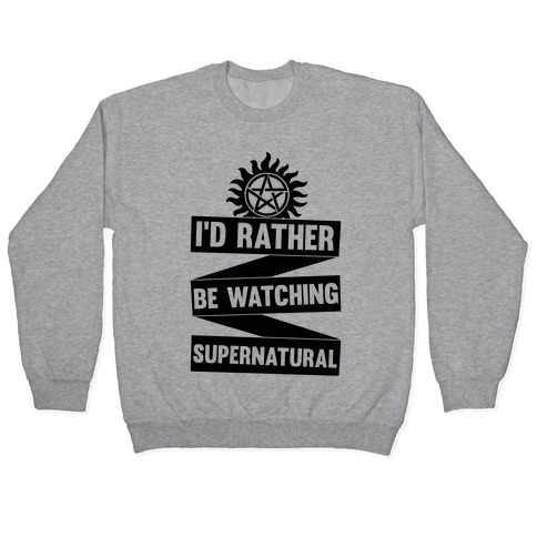 I'd Rather Be Watching Supernatural Pullover