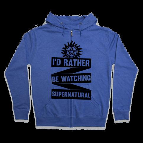I'd Rather Be Watching Supernatural Zip Hoodie