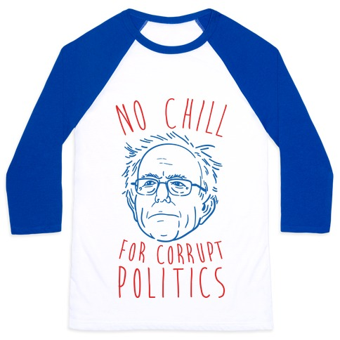 Bernie No Chill For Corrupt Politics Baseball Tee