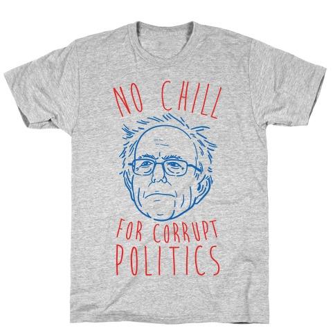 Bernie No Chill For Corrupt Politics T-Shirt