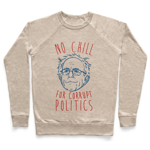 Bernie No Chill For Corrupt Politics Pullover