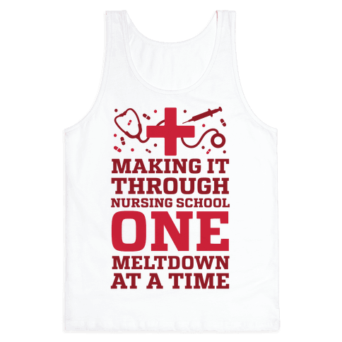 Making It Through Nursing School One Meltdown At A Time Tank Top