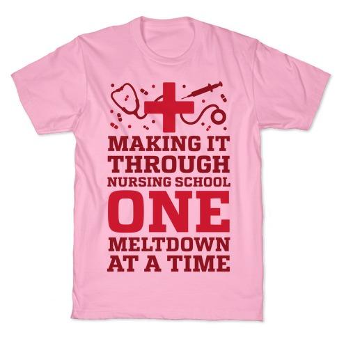 Getting Through Nursing School One Meltdown at A Time Nurse T-Shirt