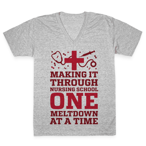 Making It Through Nursing School One Meltdown At A Time V-Neck Tee Shirt