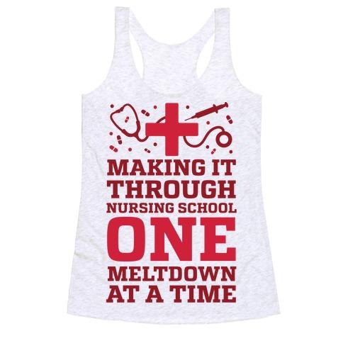 Making It Through Nursing School One Meltdown At A Time Racerback Tank Top