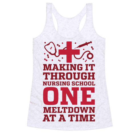 Making It Through Nursing School One Meltdown At A Time Racerback Tank Top