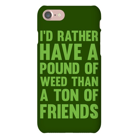 I'd Rather Have a Pound of Weed Than a Ton of Friend Phone Case