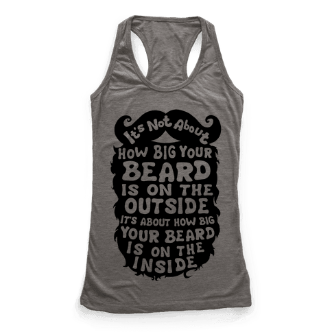 It's Not About How Big Your Beard Is On The Outside It's About How Big Your Beard Is On The Inside Racerback Tank Top